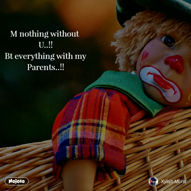 M nothing without  U..!! Bt everything with my Parents..!!