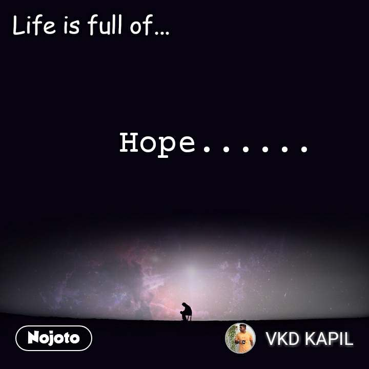 Life is full of Hope......