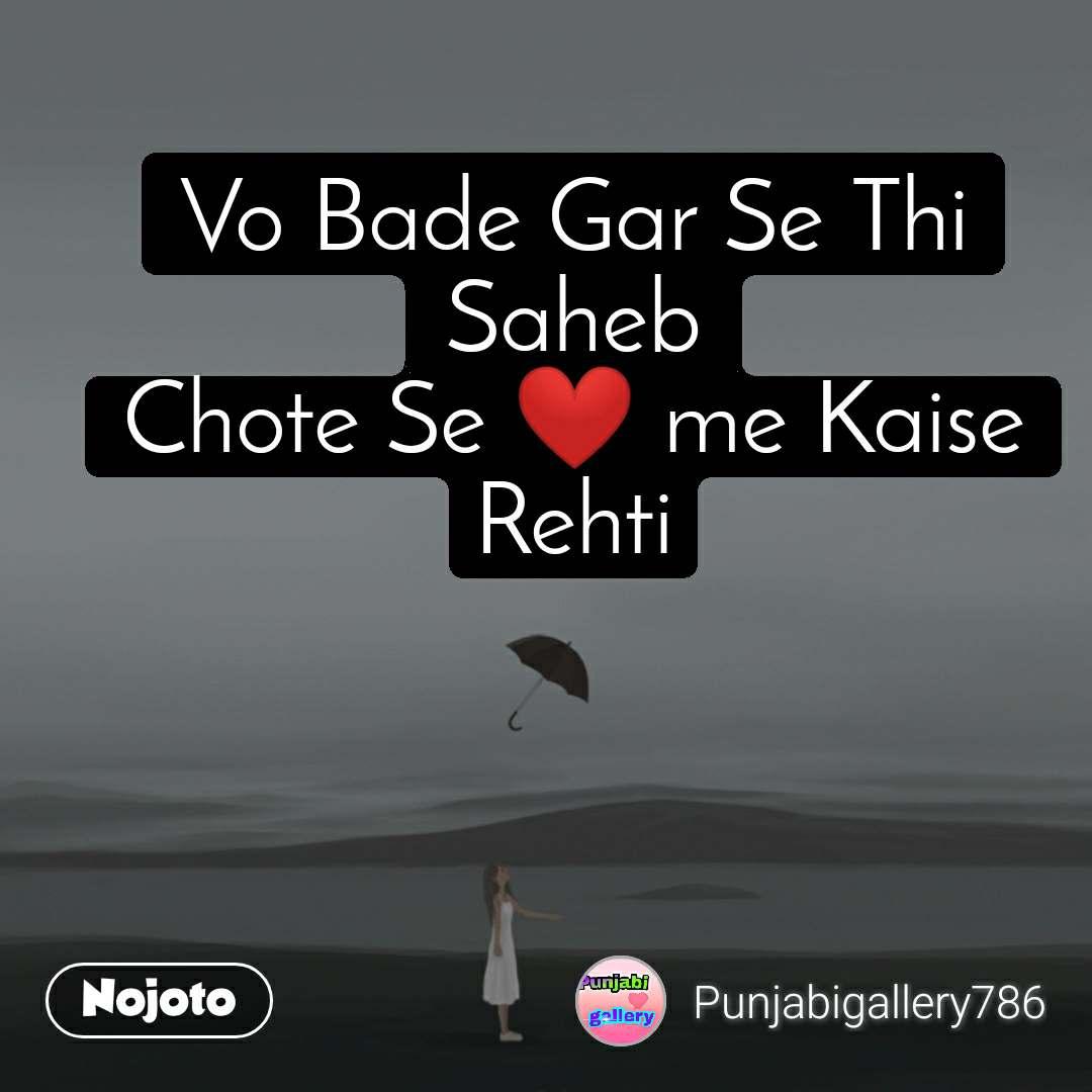 Vo Bade Gar Se Thi Saheb Chote Se ❤️ me Kaise Rehti