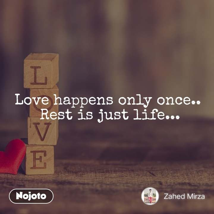 Love Happens Only Once Rest Is Just Life Quotes Shayari Sto