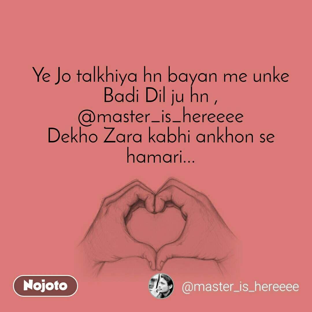 Ye Jo talkhiya hn bayan me unke Badi Dil ju hn , @master_is_hereeee Dekho Zara kabhi ankhon se hamari...
