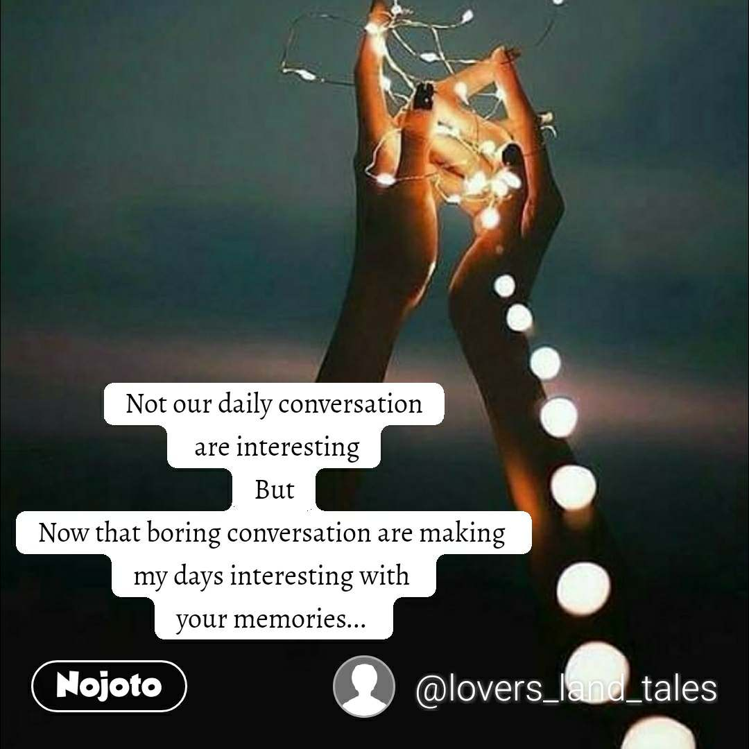 2 Years of Nojoto Not our daily conversation  are interesting But Now that boring conversation are making  my days interesting with  your memories...
