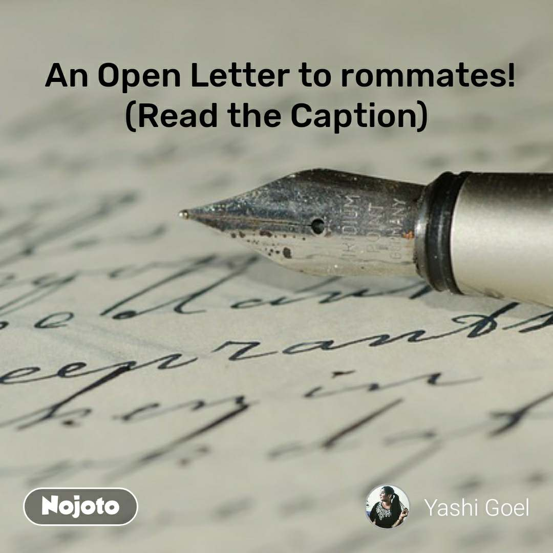 An Open Letter to rommates! (Read the Caption)