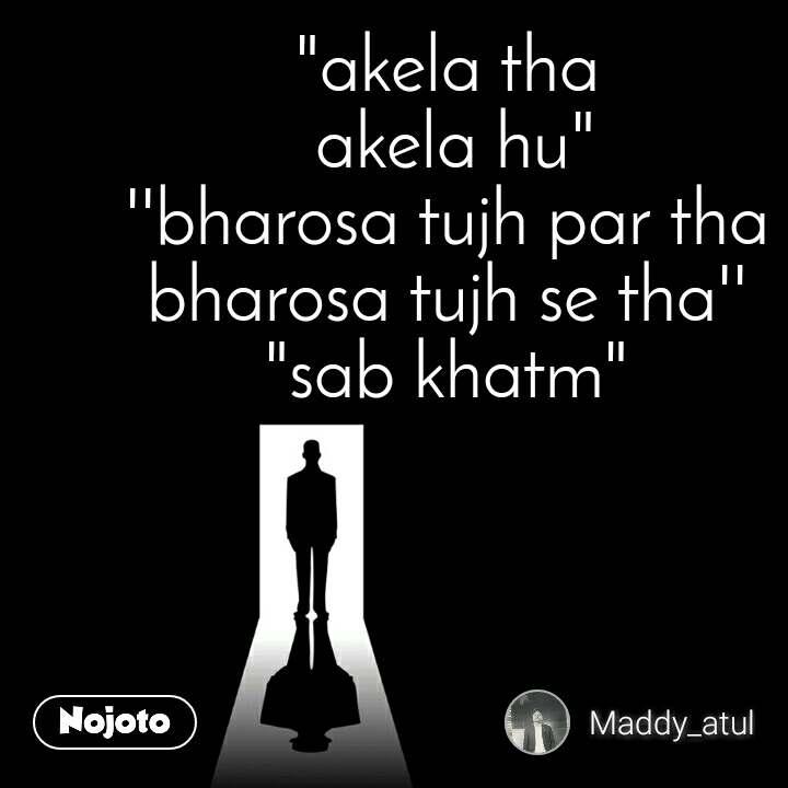 """""""akela tha  akela hu"""" ''bharosa tujh par tha bharosa tujh se tha'' """"sab khatm"""""""