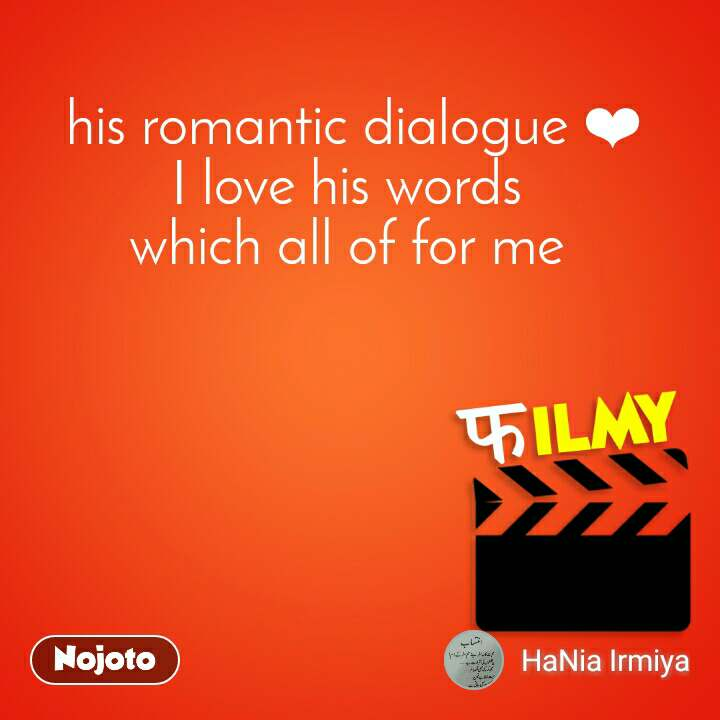 his romantic dialogue ❤ I love his words  which all of for me