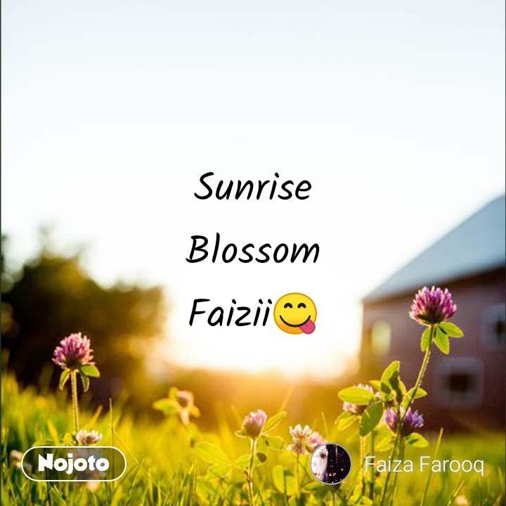 Sunrise Blossom Faizii😋