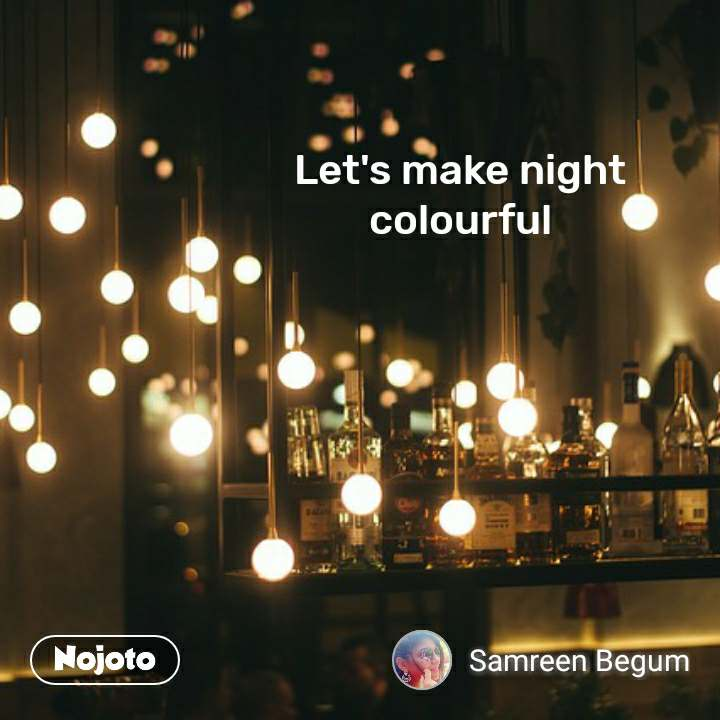 Let's make night colourful