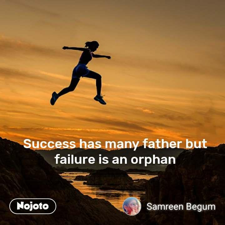 Success has many father but failure is an orphan