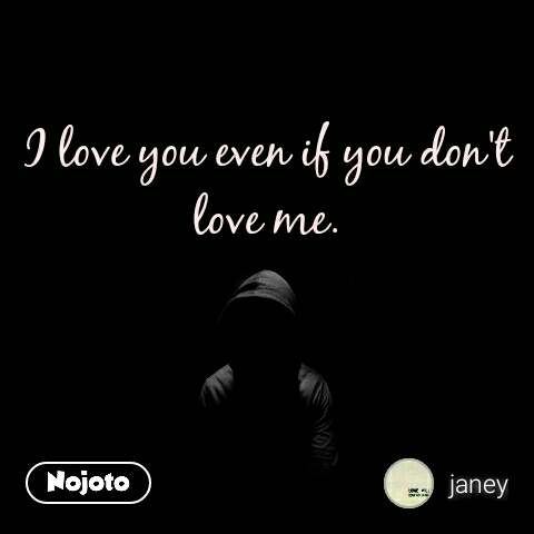 I Love You Even If You Dont Love Me Quotes Shayari Story Poem