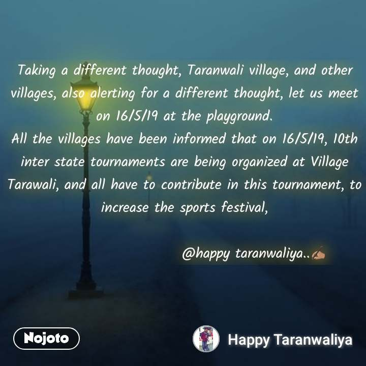 Taking a different thought, Taranwali village, and other villages, also alerting for a different thought, let us meet on 16/5/19 at the playground. All the villages have been informed that on 16/5/19, 10th inter state tournaments are being organized at Village Tarawali, and all have to contribute in this tournament, to increase the sports festival,                           @happy taranwaliya..✍🏽