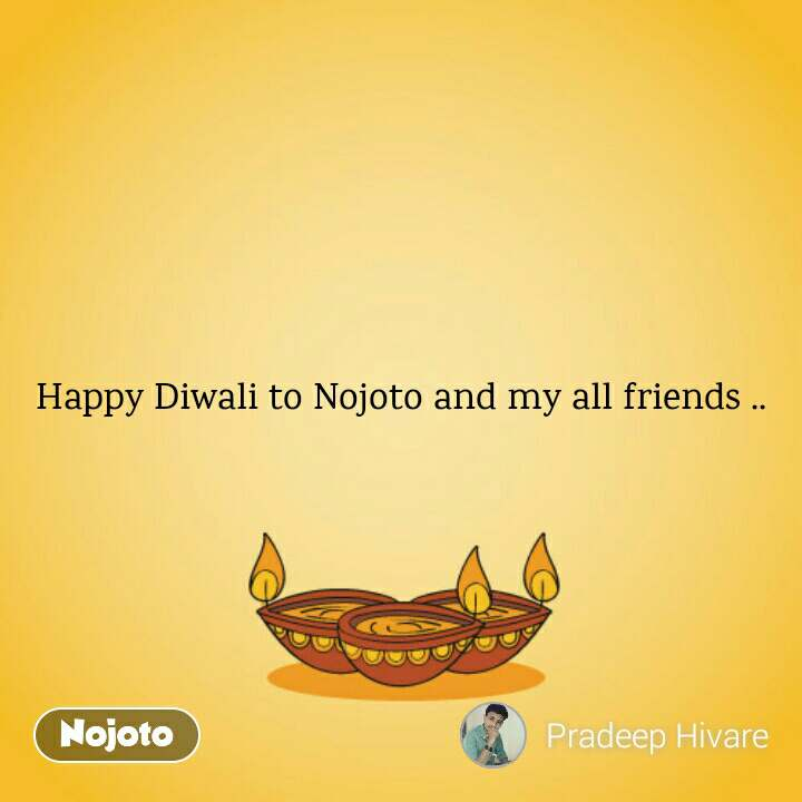 Happy Diwali to Nojoto and my all friends ..