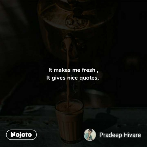 It makes me fresh , It gives nice quotes,  #NojotoQuote