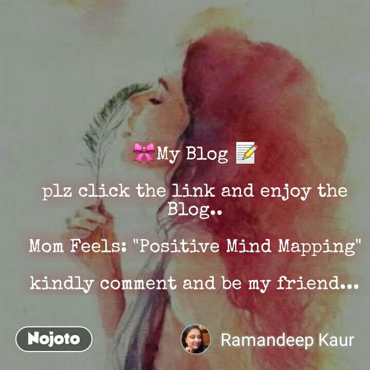 "🎀My Blog 📝  plz click the link and enjoy the Blog..  Mom Feels: ""Positive Mind Mapping""  kindly comment and be my friend..."