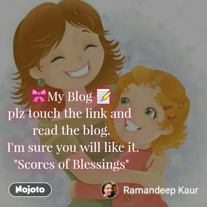 "🎀My Blog 📝 plz touch the link and  read the blog.  I'm sure you will like it. ""Scores of Blessings"""