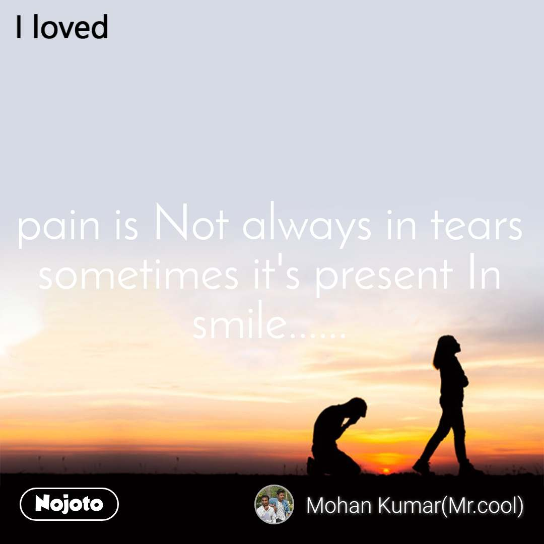 pain is Not always in tears sometimes it's present In smile......