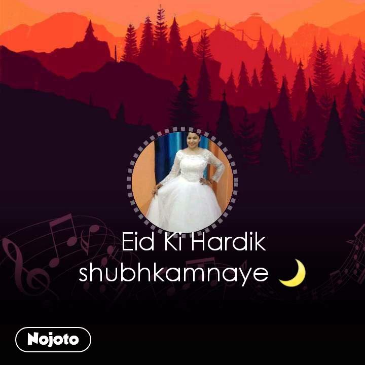 Eid Ki Hardik shubhkamnaye 🌙