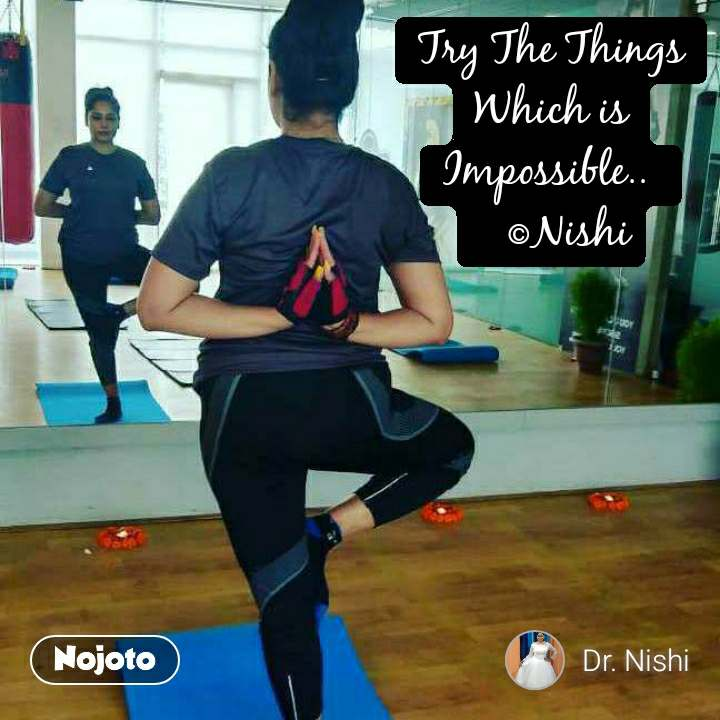 Try The Things Which is Impossible..     ©Nishi