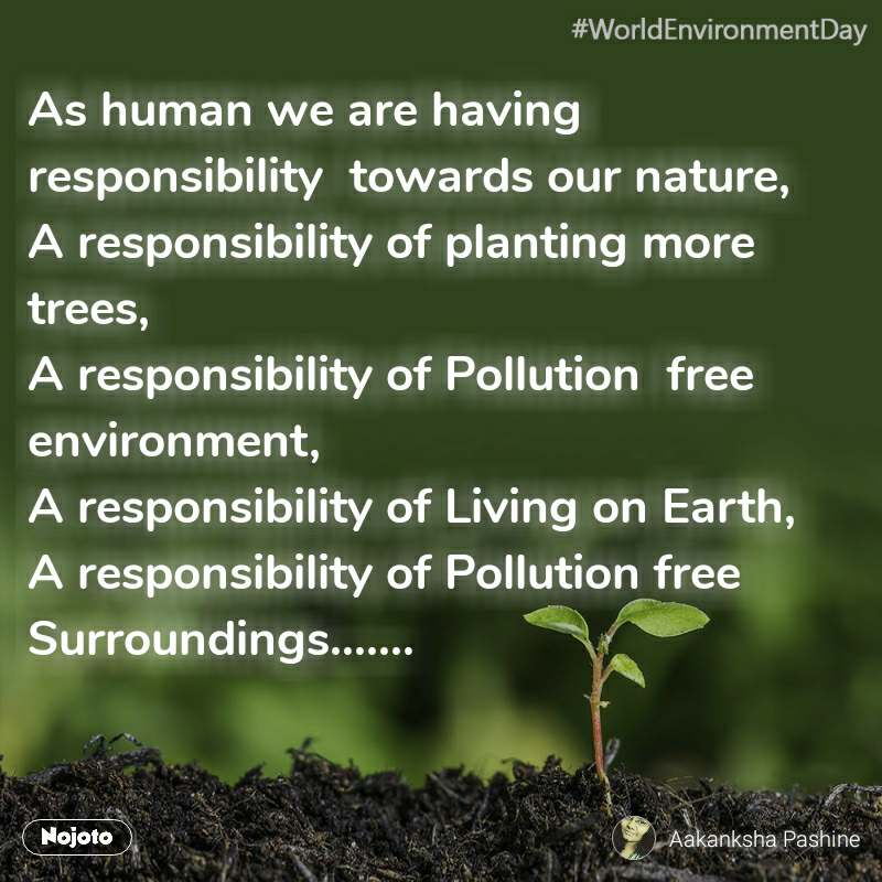 #WorldEnvironmentDay As human we are having responsibility  towards our nature, A responsibility of planting more trees, A responsibility of Pollution  free environment,  A responsibility of Living on Earth, A responsibility of Pollution free Surroundings.......