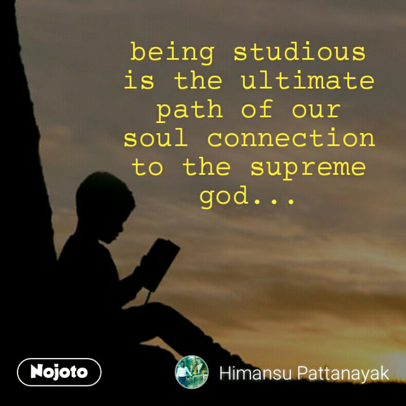 being studious is the ultimate path of our soul connection