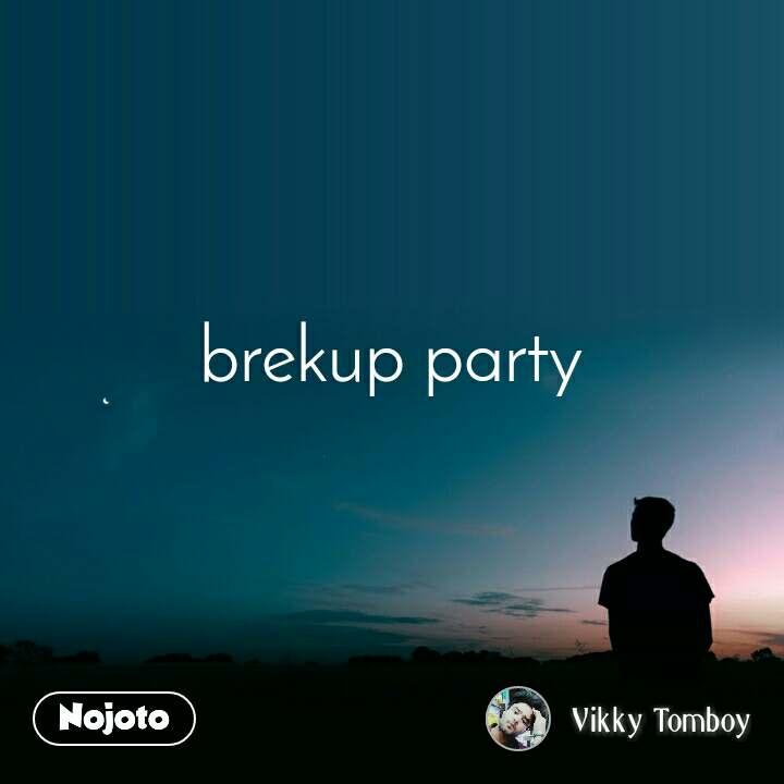 brekup party