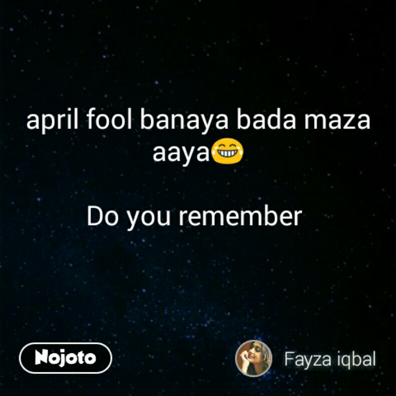 april fool banaya bada maza aaya😂  Do you remember