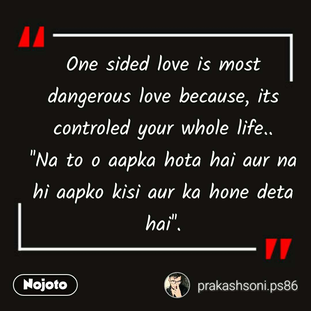 One Sided Love Is Most Dangerous Love Because Its Controled Your