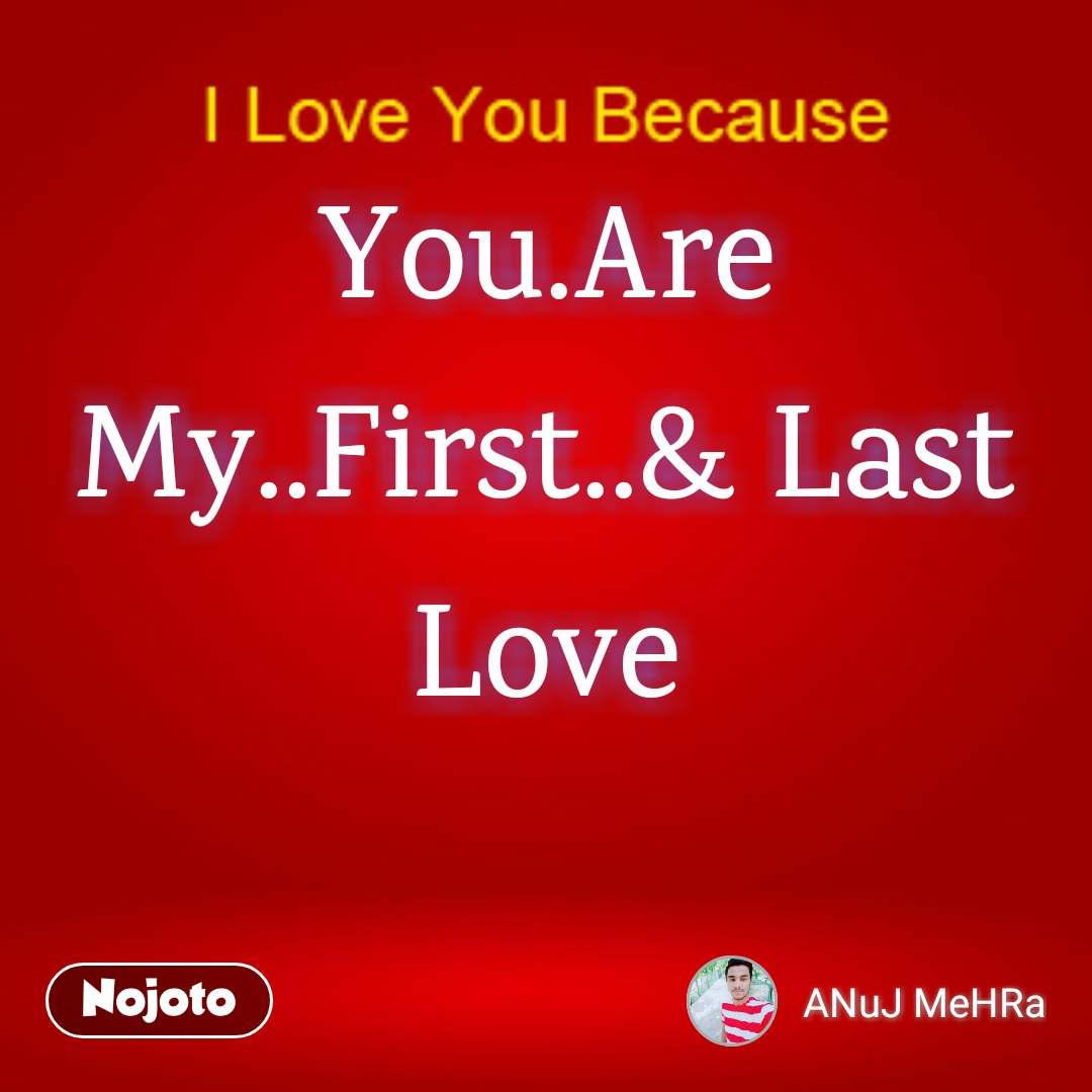 Youare Myfirst Last Lovenojoto Poem Thought Shayari