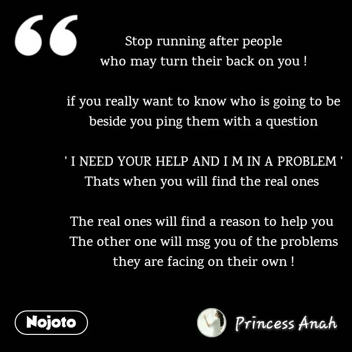 Stop running after people who may turn their back on you !  if you really want to know who is going to be beside you ping them with a question  ' I NEED YOUR HELP AND I M IN A PROBLEM ' Thats when you will find the real ones   The real ones will find a reason to help you  The other one will msg you of the problems they are facing on their own !