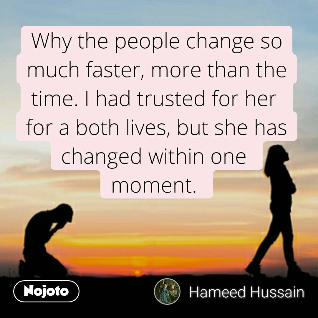 Why The People Change So Much Faster More Than The Time I Had