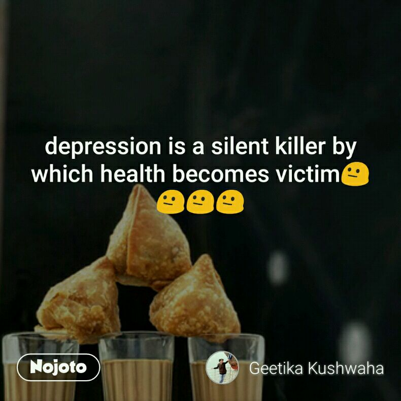 depression is a silent killer by which health becomes victim😐😐😐😐