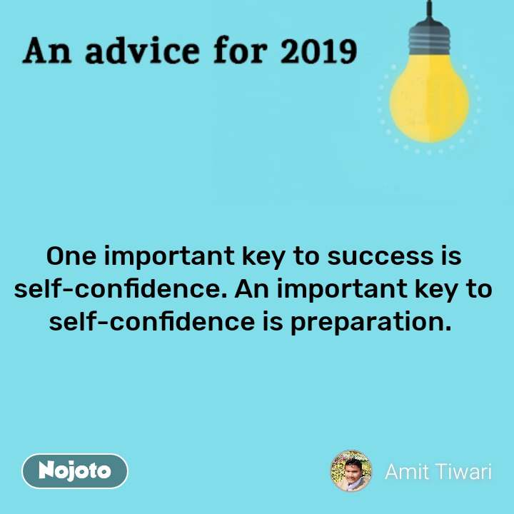 An advice for 2019 One important key to success is self-confidence. An important key to self-confidence is preparation. #NojotoQuote