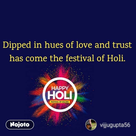 Happy Holi  Dipped in hues of love and trust has come the festival of Holi.