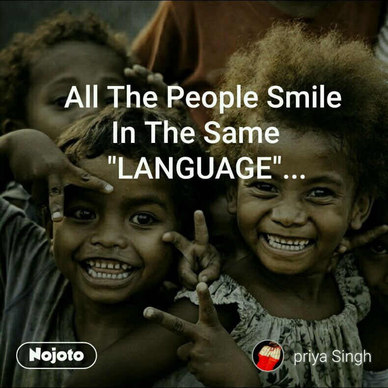 """All The People Smile In The Same    """"LANGUAGE""""..."""