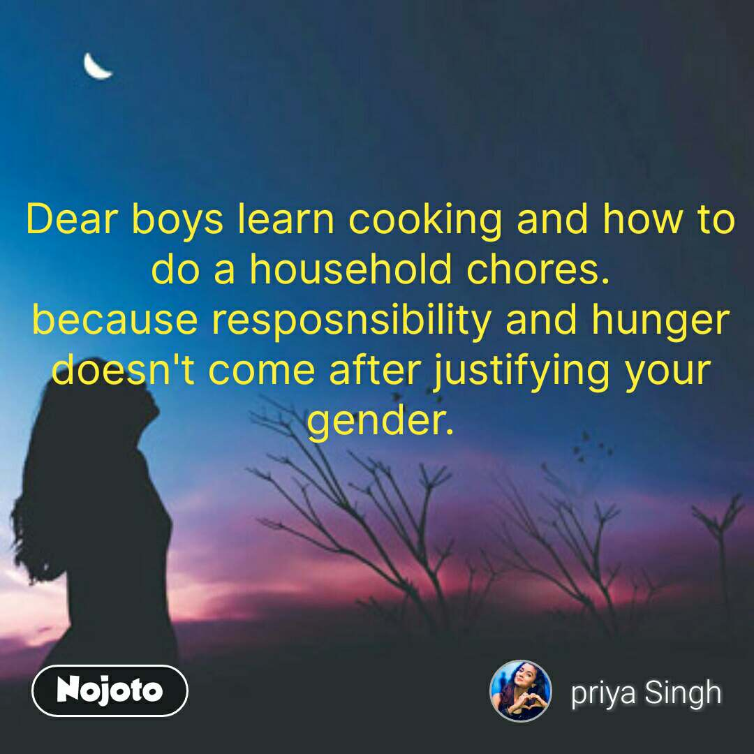 Dear boys learn cooking and how to do a household chores. because resposnsibility and hunger doesn't come after justifying your gender. #NojotoQuote