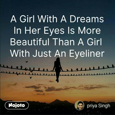 A Girl With A Dreams In Her Eyes Is More Beautiful Than A Girl  With Just An Eyeliner #NojotoQuote