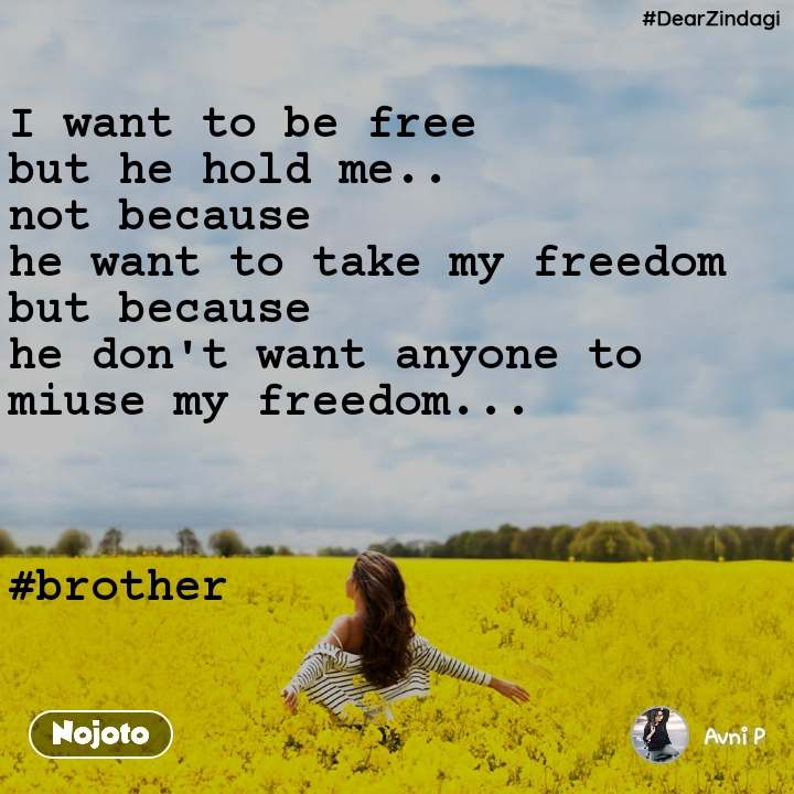 #DearZindagi I want to be free  but he hold me.. not because  he want to take my freedom but because  he don't want anyone to miuse my freedom...                           #brother