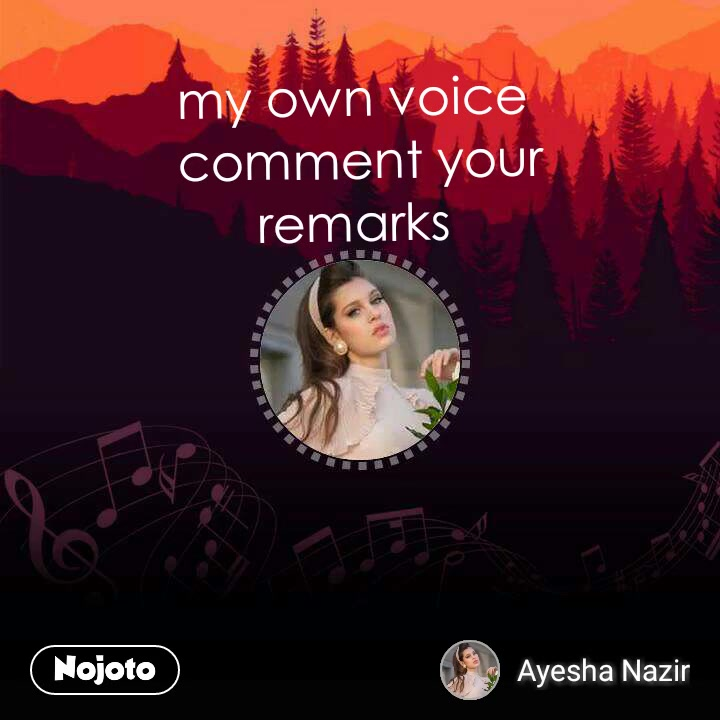 my own voice  comment your remarks