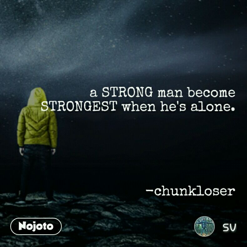 A Strong Man Become Strongest When Hes Alone Chunkloser Quotes