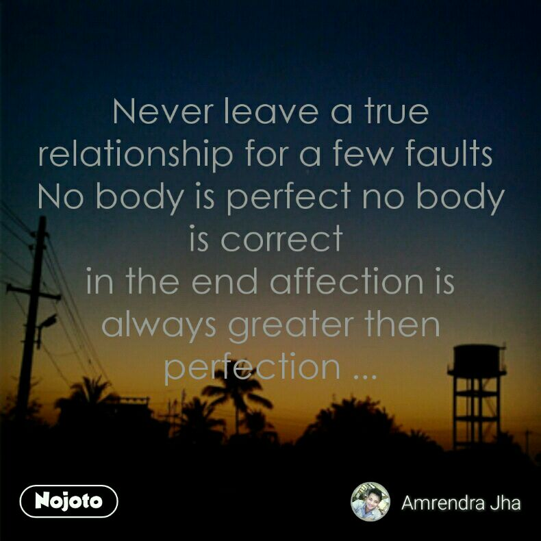 Never leave a true relationship for a few faults | Nojoto