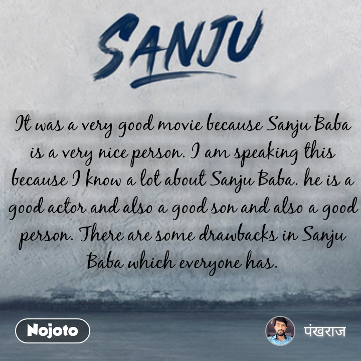 It Was A Very Good Movie Because Sanju Baba Is A Very Nice Person