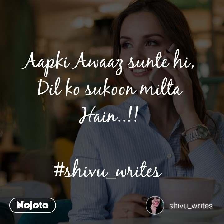 Aapki Awaaz sunte hi, Dil ko sukoon milta Hain..!!  #shivu_writes