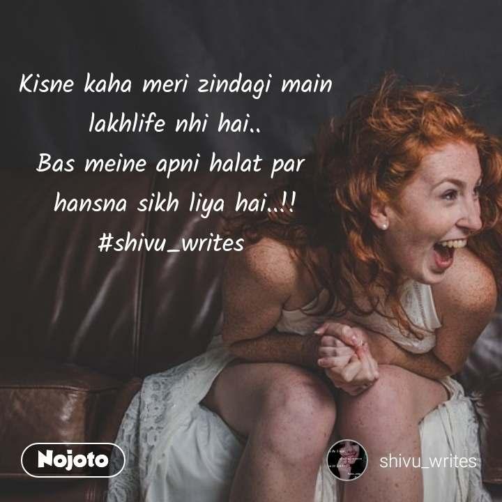 Kisne kaha meri zindagi main  lakhlife nhi hai..  Bas meine apni halat par  hansna sikh liya hai..!! #shivu_writes