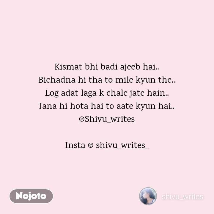 2 Years of Nojoto Kismat bhi badi ajeeb hai.. Bichadna hi tha to mile kyun the.. Log adat laga k chale jate hain.. Jana hi hota hai to aate kyun hai.. ©Shivu_writes  Insta © shivu_writes_