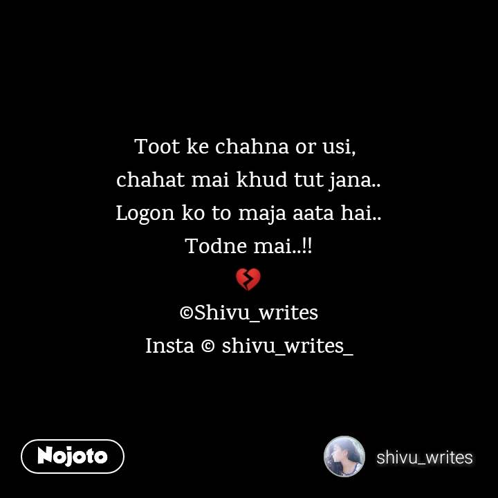 2 Years of Nojoto Toot ke chahna or usi,  chahat mai khud tut jana.. Logon ko to maja aata hai.. Todne mai..!! 💔 ©Shivu_writes Insta © shivu_writes_