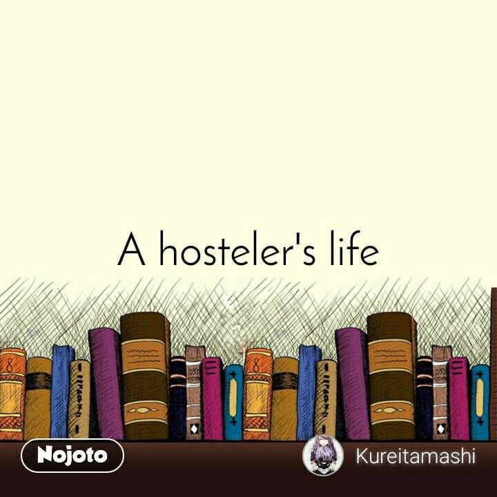 A hosteler's life
