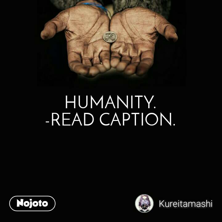 HUMANITY. -READ CAPTION.