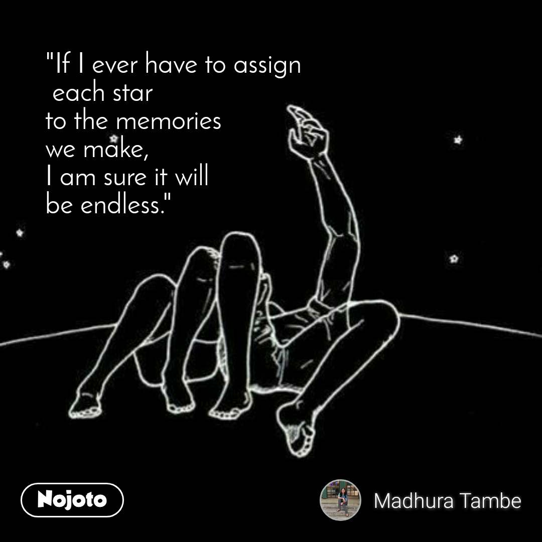 """""""If I ever have to assign  each star  to the memories  we make, I am sure it will  be endless."""""""