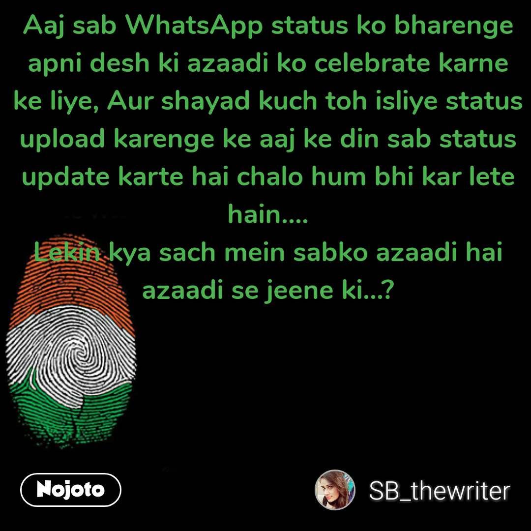 Republic day quotes in hindi Aaj sab WhatsApp status ko bharenge apni desh ki azaadi ko celebrate karne ke liye, Aur shayad kuch toh isliye status upload karenge ke aaj ke din sab status update karte hai chalo hum bhi kar lete hain.... Lekin kya sach mein sabko azaadi hai azaadi se jeene ki...? #NojotoQuote