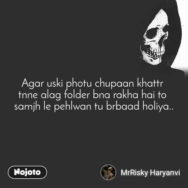 Agar uski photu chupaan khattr  tnne alag folder bna rakha hai to  samjh le pehlwan tu brbaad holiya..