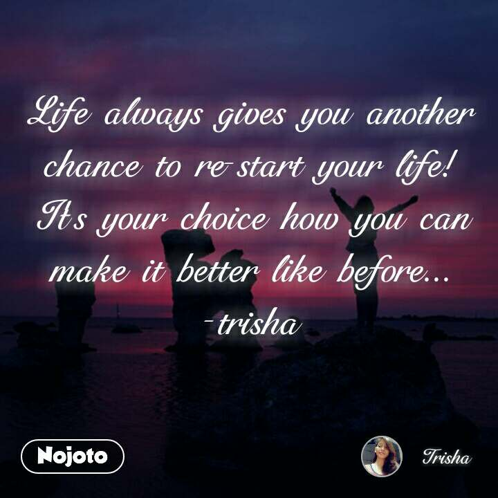 Life always gives you another chance to re-start y | Nojoto